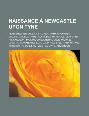 Naissance a Newcastle Upon Tyne: Alan Shearer, William Fischer, Mark Knopfler, William George Armstrong, Neil Marshall, Lewis Fry Richardson, Jack Hig