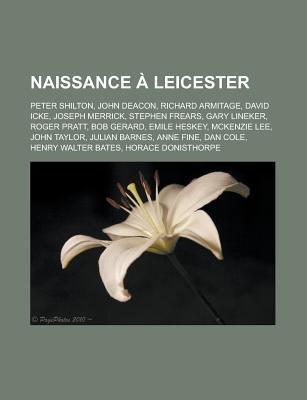 Naissance Leicester: John Deacon, David Icke, Joseph Merrick, Stephen Frears, Bob Gerard, Richard Armitage, Gary Lineker, Emile Heskey