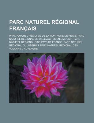 Parc Naturel Regional Francais: Parc Naturel Regional de La Montagne de Reims, Parc Naturel Regional de Millevaches En Limousin, Parc Naturel Regional