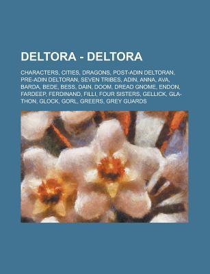 Deltora - Deltora: Characters, Cities, Dragons, Post-Adin Deltoran, Pre-Adin Deltoran, Seven Tribes, Adin, Anna, Ava, Barda, Bede, Bess, Dain, Doom, Dread Gnome, Endon, Fardeep, Ferdinand, Filli, Four Sisters, Gellick, Gla-Thon, Glock