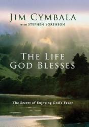 The Life God Blesses: The Secret of Enjoying God's Favor Pdf Book