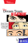 The Dream Team Nightmare: Boost Team Productivity Using Agile Techniques