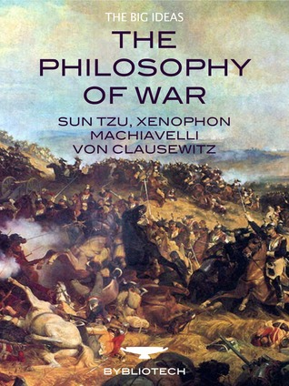 The Philosophy of War: Sun Tzu, Xenophon, Machiavelli and Von Clausewitz