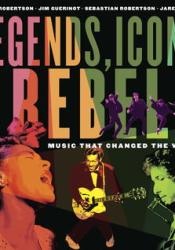 Legends, Icons & Rebels: Music That Changed the World Pdf Book
