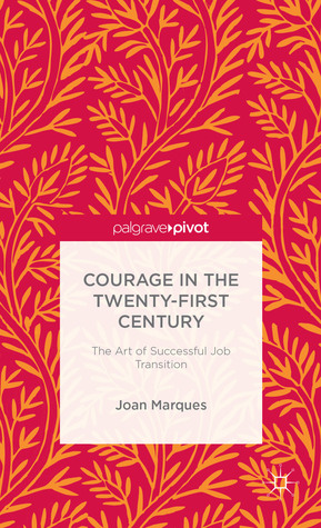Courage in the Twenty-First Century: The Art of Successful Job Transition