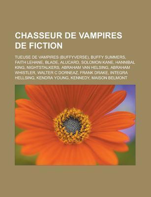 Chasseur de Vampires de Fiction: Blade, Alucard, Hannibal King, Nightstalkers, Abraham Van Helsing, Abraham Whistler, Walter C Dorneaz