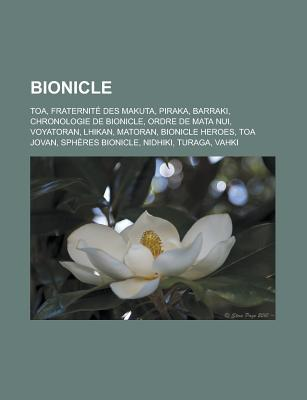 Bionicle: Toa, Fraternite Des Makuta, Piraka, Barraki, Chronologie de Bionicle, Ordre de Mata Nui, Voyatoran, Lhikan, Matoran, Bionicle Heroes, Toa Jovan, Spheres Bionicle, Nidhiki, Turaga, Vahki