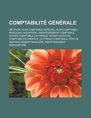 Comptabilite Generale: Revision, Plan Comptable General, Plan Comptable Marocain, Inventaire, Amortissement Comptable, Expert-Comptable En Fr