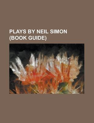 Plays by Neil Simon: The Sunshine Boys, the Odd Couple, Jake's Women, Fools, California Suite, Plaza Suite, Brighton Beach Memoirs