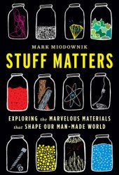Stuff Matters: Exploring the Marvelous Materials That Shape Our Man-Made World Book Pdf