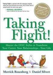 Taking Flight!: Master the DISC Styles to Transform Your Career, Your Relationships... Your Life Pdf Book