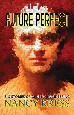 Future Perfect: Six Stories of Genetic Engineering