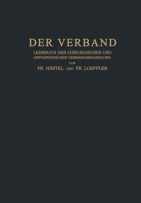 Der Verband: Lehrbuch Der Chirurgischen Und Orthopadischen Verbandbehandlung