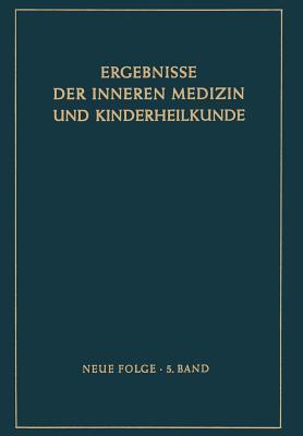 Ergebnisse der inneren Medizin und Kinderheilkunde: Neue Folge; 5. Band