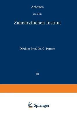 Arbeiten Aus Dem Zahnarztlichen Institut Der Universitat Breslau: III. Band