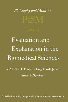 Evaluation and Explanation in the Biomedical Sciences: Proceedings of the First Trans-Disciplinary Symposium on Philosophy and Medicine Held at Galveston, May 9 11, 1974