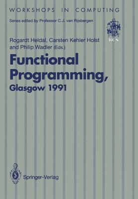 Functional Programming, Glasgow 1991: Proceedings of the 1991 Glasgow Workshop on Functional Programming, Portree, Isle of Skye, 12 14 August 1991