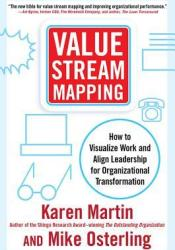 Value Stream Mapping: How to Visualize Work Flow and Align People for Organizational Transformation: Using Lean Business Practices to Transform Office and Service Environments Pdf Book
