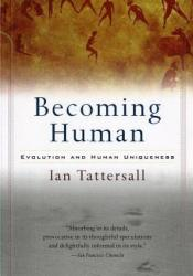Becoming Human: Evolution and Human Uniqueness Pdf Book
