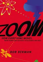 Zoom: How Everything Moves: From Atoms and Galaxies to Blizzards and Bees Pdf Book