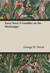 Forty Years a Gambler on the Mississippi Pdf Book