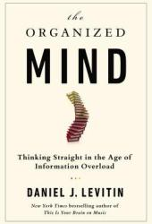 The Organized Mind: Thinking Straight in the Age of Information Overload Book Pdf