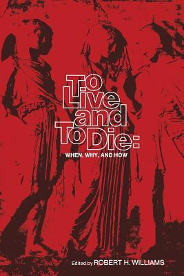 To Live and to Die: When, Why, and How