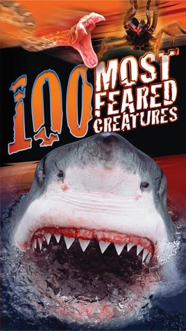 100 Most Feared Creatures on the Planet (100 Most)