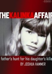 The Kalinka Affair: A Father's Hunt for His Daughter's Killer Pdf Book