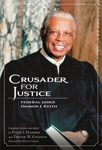 Crusader For Justice: Federal Judge Damon J. Keith