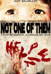 Not One Of Them: A Story of Adoption, Alcoholism and Abuse Book by Judy Baldaccini