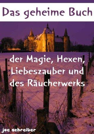 Das geheime Buch der Magie, Hexen, Liebeszauber und des Räucherwerks (Magie und Hexen)