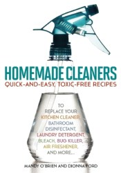 Homemade Cleaners: Quick-and-Easy, Toxin-Free Recipes to Replace Your Kitchen Cleaner, Bathroom Disinfectant, Laundry Detergent, Bleach, Bug Killer, Air Freshener, and more… Book by Dionna Ford