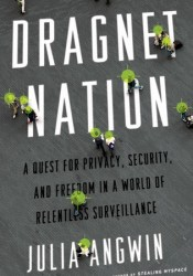 Dragnet Nation: A Quest for Privacy, Security, and Freedom in a World of Relentless Surveillance Pdf Book