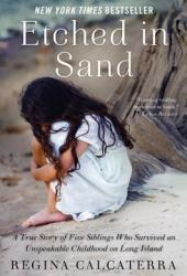 Etched in Sand: A True Story of Five Siblings Who Survived an Unspeakable Childhood on Long Island Book Pdf