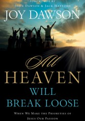 All Heaven Will Break Loose: When We Make the Priorities of Jesus Our Passion Book by Joy Dawson