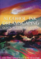Alcohol Ink Dreamscaping Quick Reference Guide Pdf Book