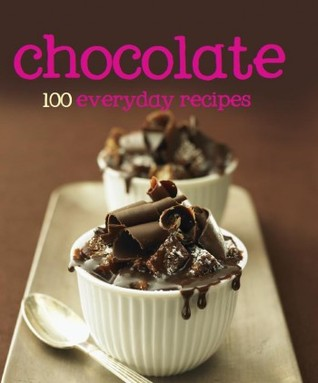Chocolate: 100 everyday recipes