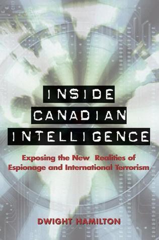Inside Canadian Intelligence: Exposing the New Realities of Espionage and International Terrorism