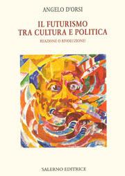 Il futurismo tra cultura e politica: Reazione o rivoluzione?