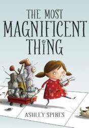 The Most Magnificent Thing Book by Ashley Spires
