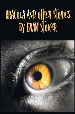 Dracula and Other Stories by Bram Stoker. (Complete and Unabridged). Includes Dracula, the Jewel of Seven Stars, the Man (Aka: The Gates of Life), the