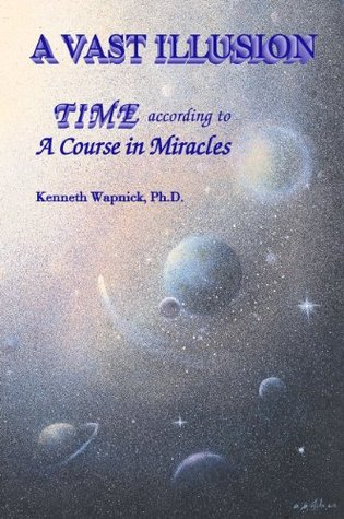 A Vast Illusion: Time According to 'A Course in Miracles'
