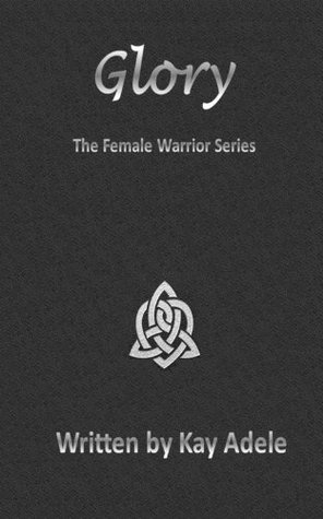 Glory (The Female Warrior Series)