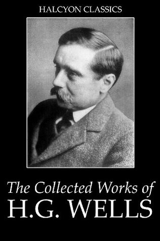 The Collected Novels of H.G. Wells: 33 Books in One Volume (Unexpurgated Edition)