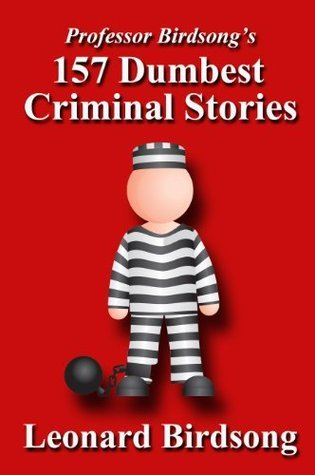 Professor Birdsong's 157 Dumbest Criminal Stories Book Pdf ePub