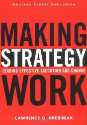 Making Strategy Work: Leading Effective Execution and Change Pdf Book