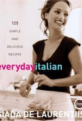 Everyday Italian: 125 Simple and Delicious Recipes Pdf Book