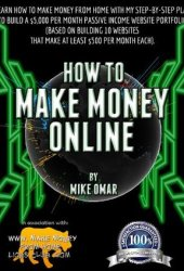 HOW TO MAKE MONEY ONLINE: Learn how to make money from home with my step-by-step plan to build a $5000 per month passive income website portfolio (of 10 ... each) (THE MAKE MONEY FROM HOME LIONS CLUB) Pdf Book