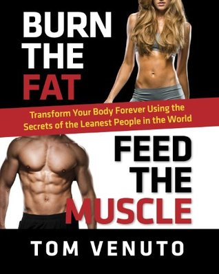 Burn the Fat, Feed the Muscle: Transform Your Body Forever Using the Secrets of the Leanest People in the World